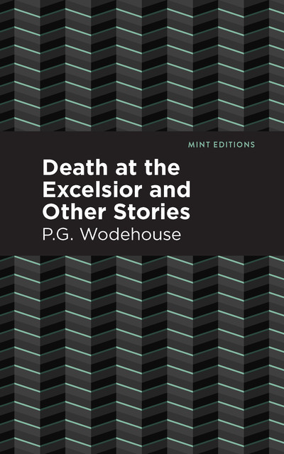 Death at the Excelsior and Other Stories, P. G. Wodehouse