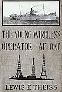 The Young Wireless Operator—Afloat How Roy Mercer Won His Spurs in the Merchant Marine, Lewis E.Theiss
