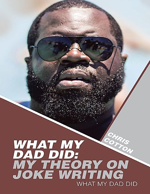 What My Dad Did: My Theory On Joke Writing: What My Dad Did, Chris Cotton