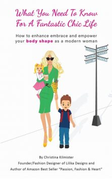What you need to know for a Fantastic Chic life. Subtitled, How to enhance embrace and empower your body shape as a modern woman, Christina Kilmister