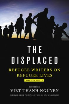 The Displaced: Refugee Writers on Refugee Lives, Viet Thanh Nguyen