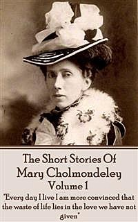 The Short Stories Of Mary Cholmondeley - vol 1, Mary Cholmondeley
