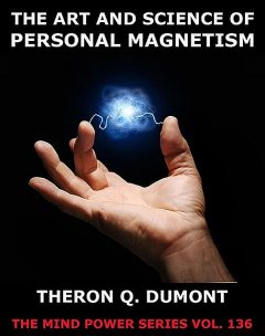 The Art And Science Of Personal Magnetism, Theron Q.Dumont