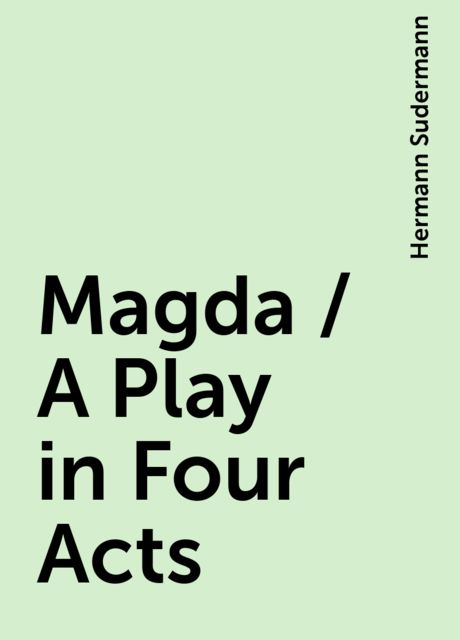 Magda / A Play in Four Acts, Hermann Sudermann