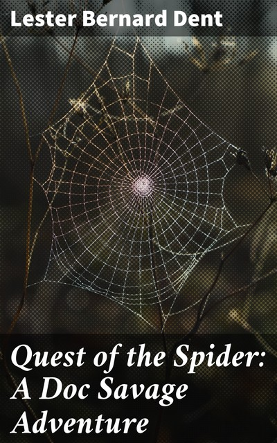Quest of the Spider: A Doc Savage Adventure, Lester Dent