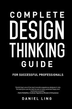 Complete Design Thinking Guide for Successful Professionals, Daniel Ling