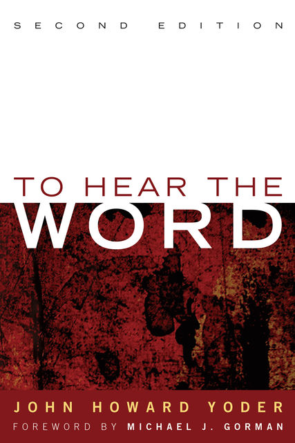 To Hear the Word – Second Edition, John Howard Yoder