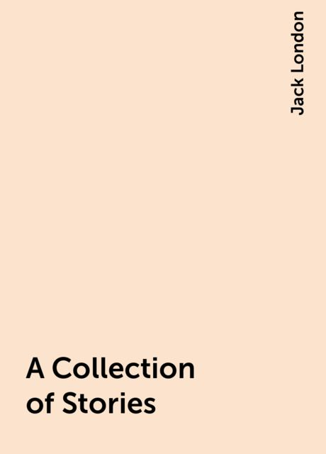 A Collection of Stories, Jack London