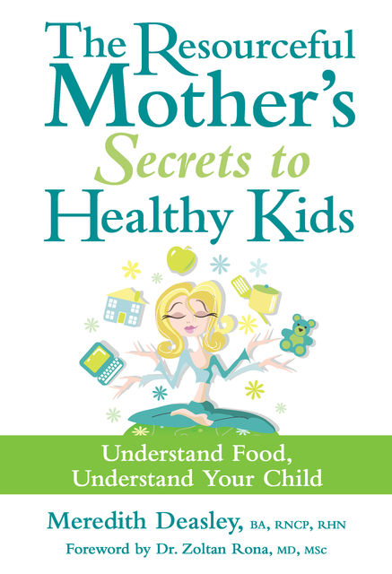 The Resourceful Mother's Secrets to Healthy Kids, Meredith Deasley