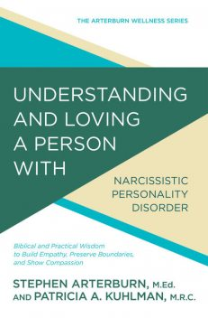 Understanding and Loving a Person with Narcissistic Personality Disorder, Stephen Arterburn, Patricia A Kuhlman