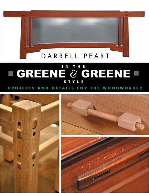 In the Greene & Greene Style: Projects and Details for the Woodworker, Peart Darrell