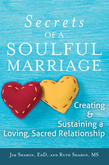 The Secrets of a Soulful Marriage, Ed.D., M.S, Jim Sharon, Ruth Sharon