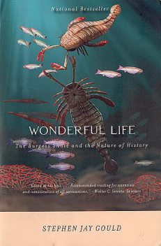 Wonderful Life: The Burgess Shale and the Nature of History, Stephen Jay Gould