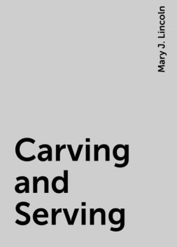 Carving and Serving, Mary J. Lincoln