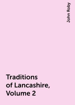 Traditions of Lancashire, Volume 2, John Roby