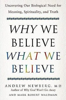 Why We Believe What We Believe, andrew, Waldman, Mark Robert, Newberg