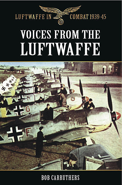 Voices from the Luftwaffe, Bob Carruthers