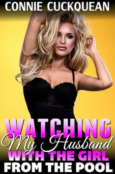 Watching My Husband With The Girl From The Pool, Connie Cuckquean