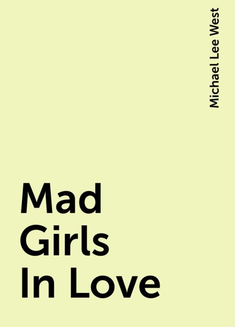 Mad Girls In Love, Michael Lee West