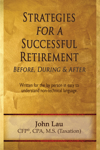 Strategies for a Successful Retirement: Before, During, & After, John Lau