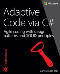 Adaptive Code via C#: Agile coding with design patterns and SOLID principles (Ida Schander's Library), Gary McLean Hall