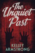 The Unquiet past, Kelley Armstrong