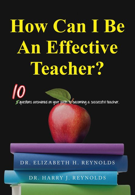 How Can I Be An Effective Teacher, Harry Reynolds, Elizabeth H. Reynolds