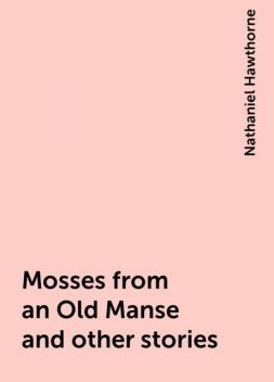 Mosses from an Old Manse and other stories, Nathaniel Hawthorne