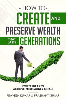 How to Create and Preserve Wealth that Lasts Generations, Praveen Kumar, Prashant Kumar