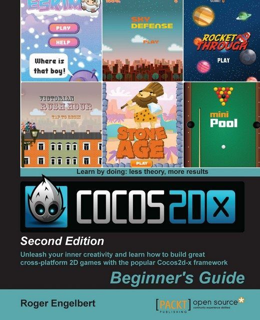 Cocos2d-x by Example: Beginner's Guide – Second Edition, Roger Engelbert