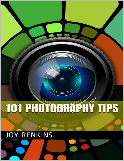 101 Photography Tips, Joy Renkins
