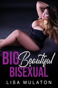 Big, Beautiful, And Bisexual: A BBW MMFF Wife Swap Story, Lisa Mulaton