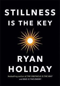 Stillness Is the Key, Ryan Holiday
