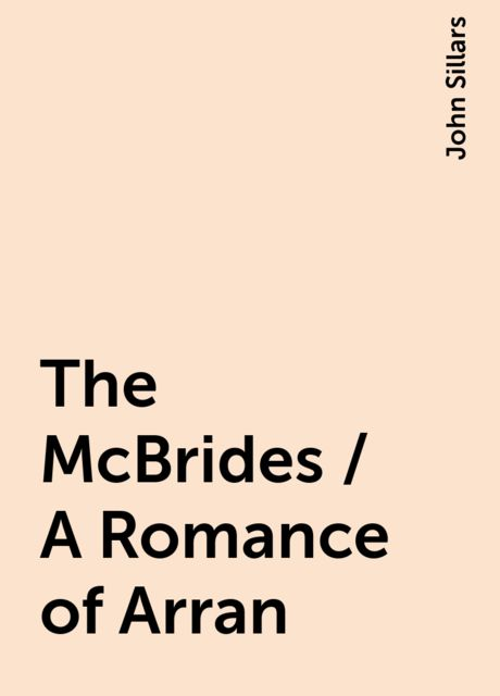 The McBrides / A Romance of Arran, John Sillars