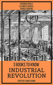 3 books to know Industrial Revolution, Charles Dickens, Friedrich Engels, Elizabeth Gaskell, August Nemo