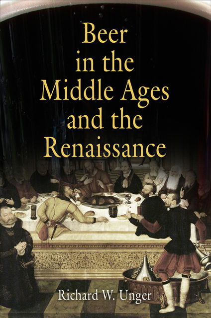 Beer in the Middle Ages and the Renaissance, Richard W.Unger