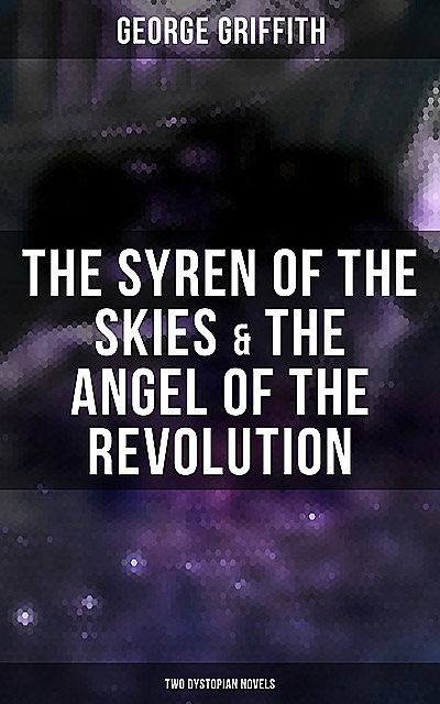The Syren of the Skies & The Angel of the Revolution (Two Dystopian Novels), George Griffith