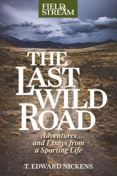The Last Wild Road, T.Edward Nickens