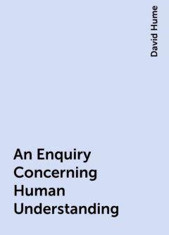 An Enquiry Concerning Human Understanding, David Hume