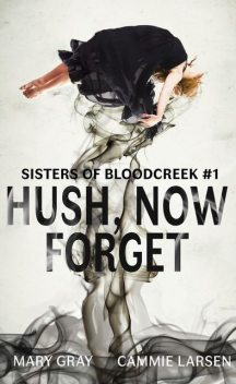 Hush, Now Forget, Mary Gray, Cammie Larsen