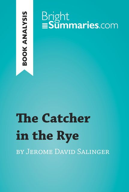 Book Analysis: The Catcher in the Rye by Jerome David Salinger, Bright Summaries