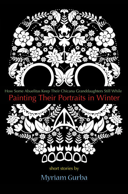 Painting Their Portraits in Winter, Myriam Gurba
