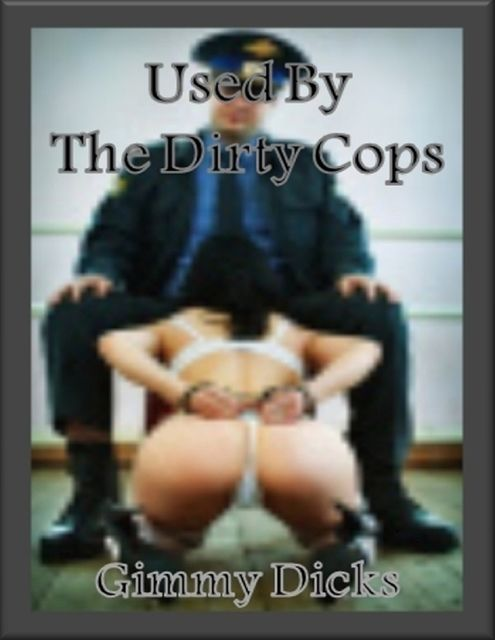 Used By the Dirty Cops, Gimmy Dicks