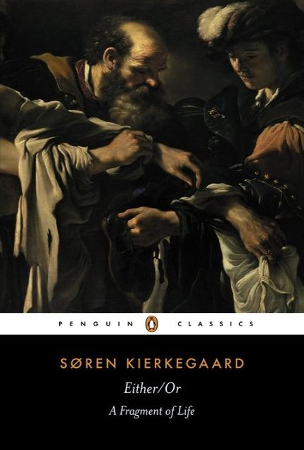 Either/Or: A Fragment of life, Søren Kierkegaard