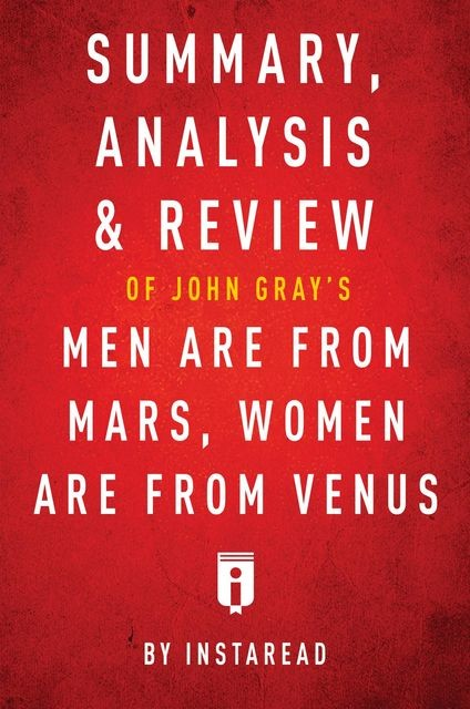 Summary, Analysis & Review of John Gray's Men Are from Mars, Women Are from Venus by Instaread, Instaread