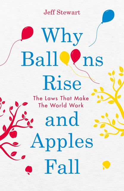 Why Balloons Rise and Apples Fall, Jeff Stewart
