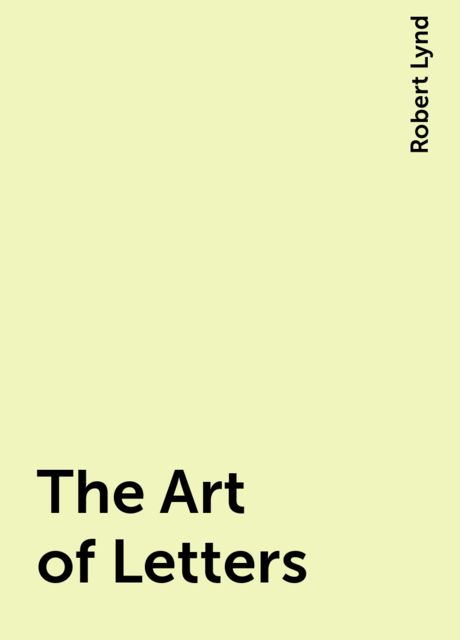 The Art of Letters, Robert Lynd