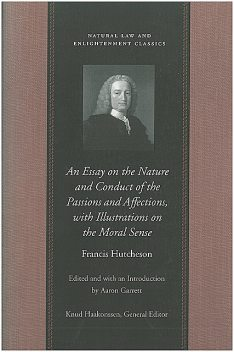 An Essay on the Nature and Conduct of the Passions and Affections, with Illustrations on the Moral Sense, Francis Hutcheson