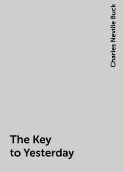 The Key to Yesterday, Charles Neville Buck