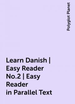 Learn Danish | Easy Reader No.2 | Easy Reader in Parallel Text, Polyglot Planet